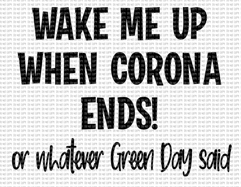 WAKE ME UP WHEN CORONA ENDS (SUBLIMATION)