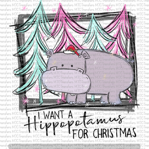 I WANT A HIPPOPOTAMUS FOR CHRISTMAS PINK (SUBLIMATION)