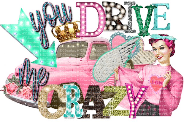 YOU DRIVE ME CRAZY (SUBLIMATION)