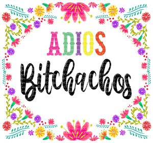 ADIOS BITCHACHOS (SUBLIMATION)