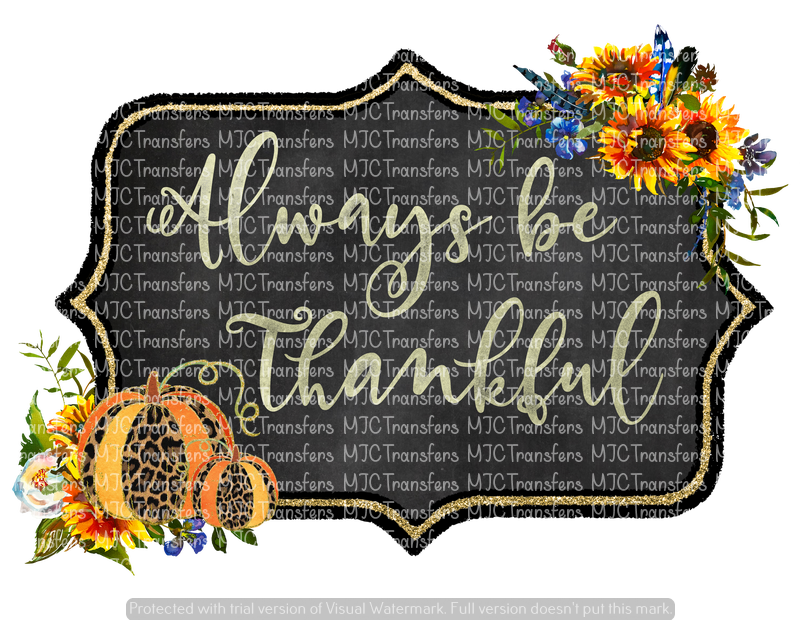 ALWAYS BE THANKFUL (SUBLIMATION)