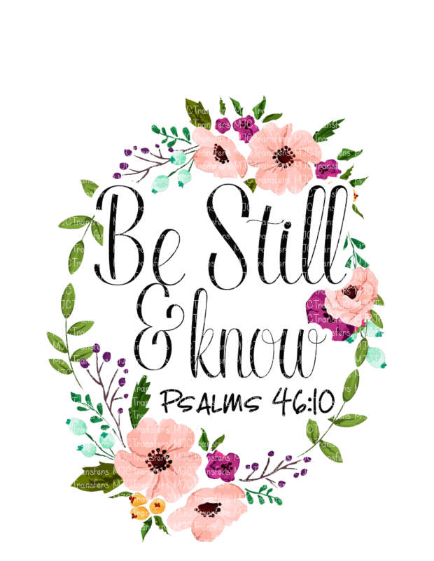 BE STILL AND KNOW PSALMS 46:10 (SUBLIMATION)