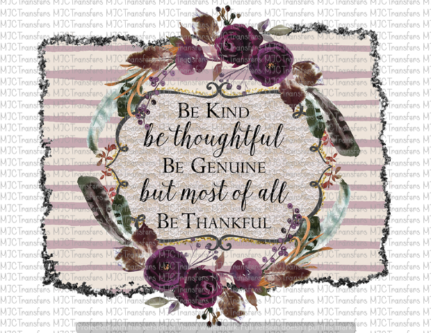 BE KIND BE THOUGHTFUL BE GENUINE BUT MOST OF ALL BE THANKFUL (SUBLIMATION)