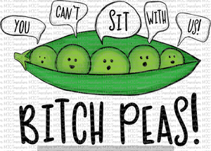 YOU CAN'T SIT WITH US! BITCH PEAS! (SUBLIMATION)