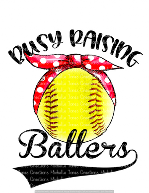 BUSY RAISING BALLERS (SOFTBALL) (SUBLIMATION)