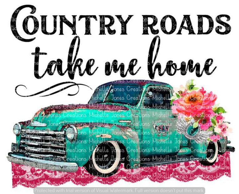 COUNTRY ROADS TAKE ME HOME (SUBLIMATION)