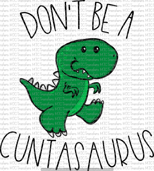 DON'T BE A CUNTASAURUS (SUBLIMATION)