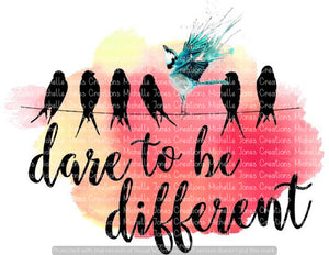 DARE TO BE DIFFERENT (SUBLIMATION)