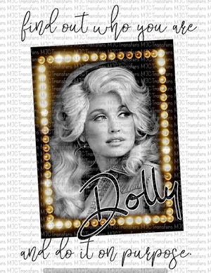 DOLLY.....FIND OUT WHO YOU ARE AND DO IT ON PURPOSE (SUBLIMATION)