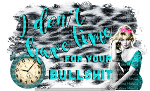 I DON'T HAVE TIME FOR YOUR BULLSHIT (SUBLIMATION)