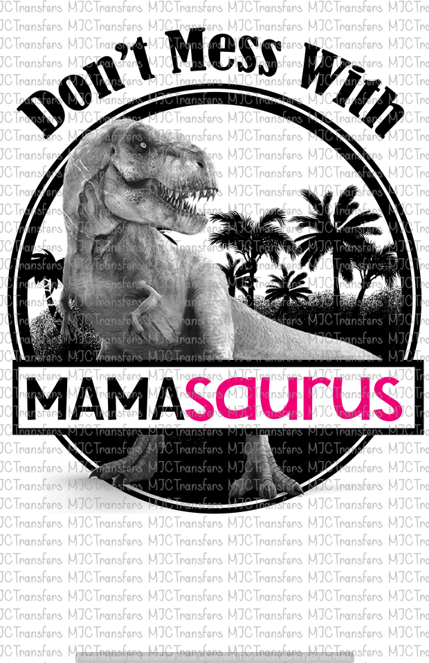 DON'T MESS WITH MAMASAURUS (SUBLIMATION)
