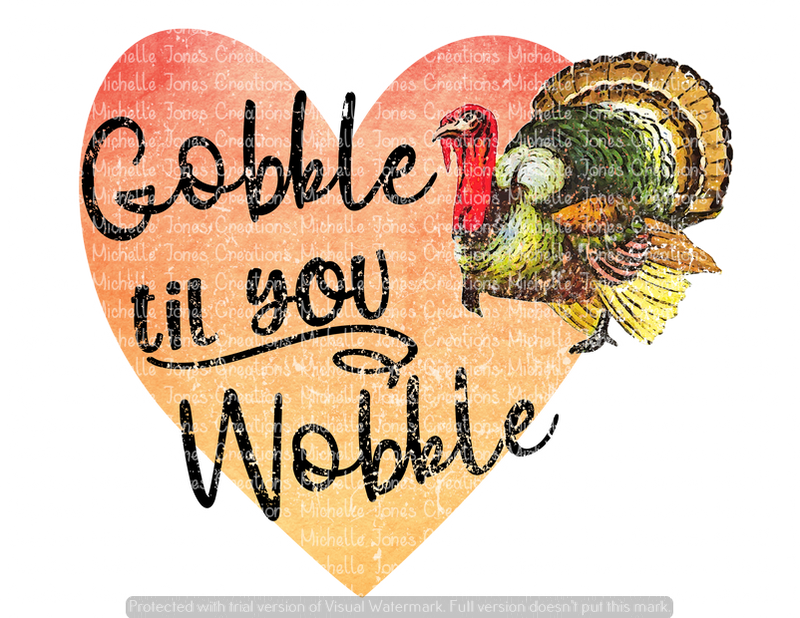 GOBBLE TIL YOU WOBBLE (SUBLIMATION)