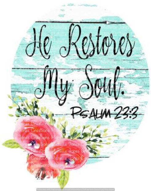 HE RESTORES MY SOUL (SUBLIMATION)