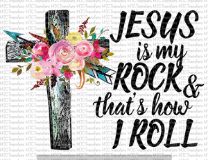 JESUS IS MY ROCK & THAT'S HOW I ROLL (SUBLIMATION)