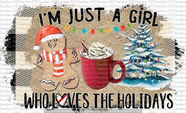 I'M JUST A GIRL WHO LOVES THE HOLIDAYS (SUBLIMATION)