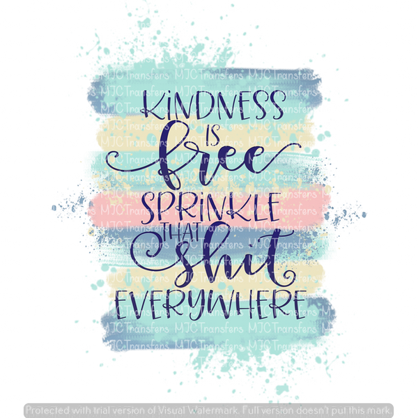 Kindness Is Free Sprinkle That Shit Everywhere Adult Version Sublim Mjctransfers