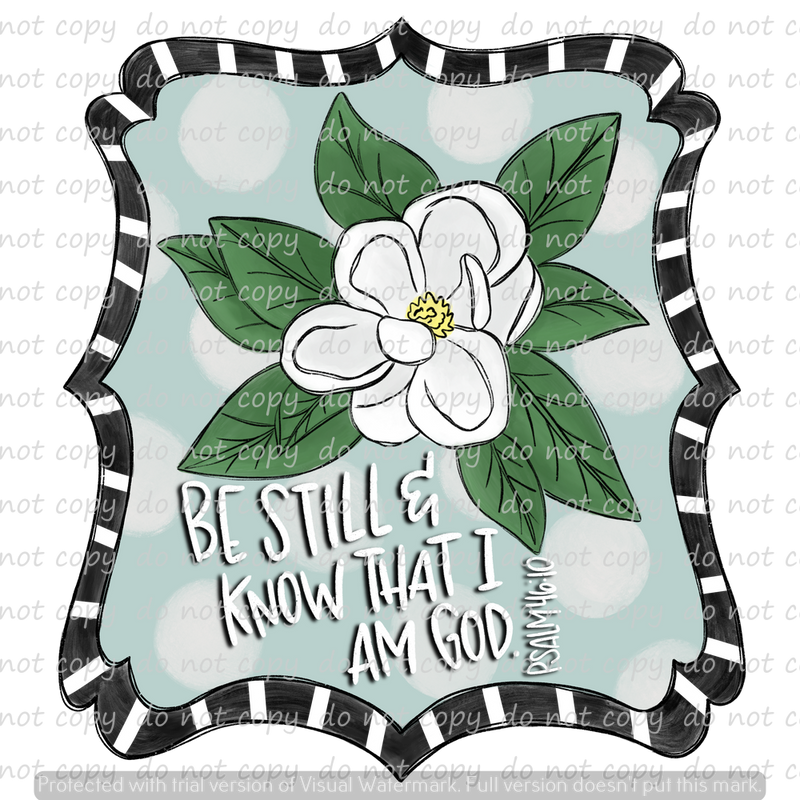 BE STILL AND KNOW THAT I AM GOD (SUBLIMATION)