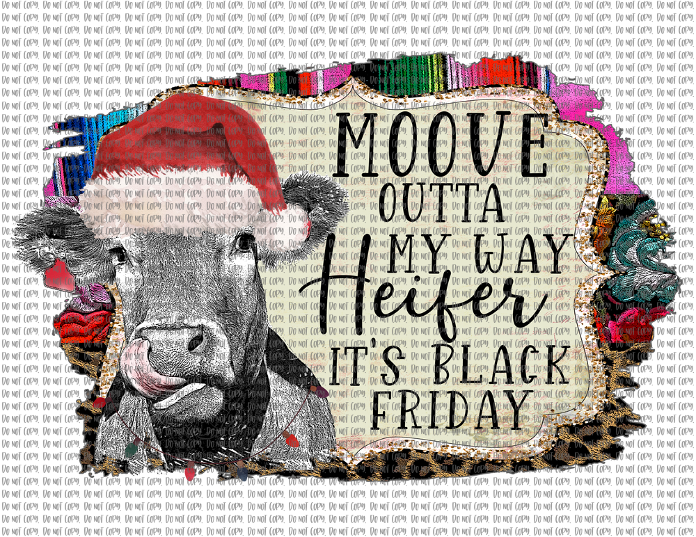 MOOVE OUTTA MY WAY HEIFER IT'S BLACK FRIDAY (SUBLIMATION)