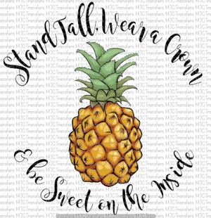 STAND TALL WEAR A CROWN AND BE SWEET ON THE INSIDE PINEAPPLE (SUBLIMATION)