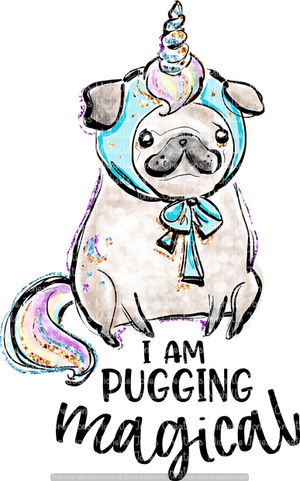 I AM PUGGING MAGICAL (SUBLIMATION)