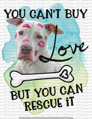 YOU CAN'T BUY LOVE BUT YOU CAN RESCUE IT (SUBLIMATION)