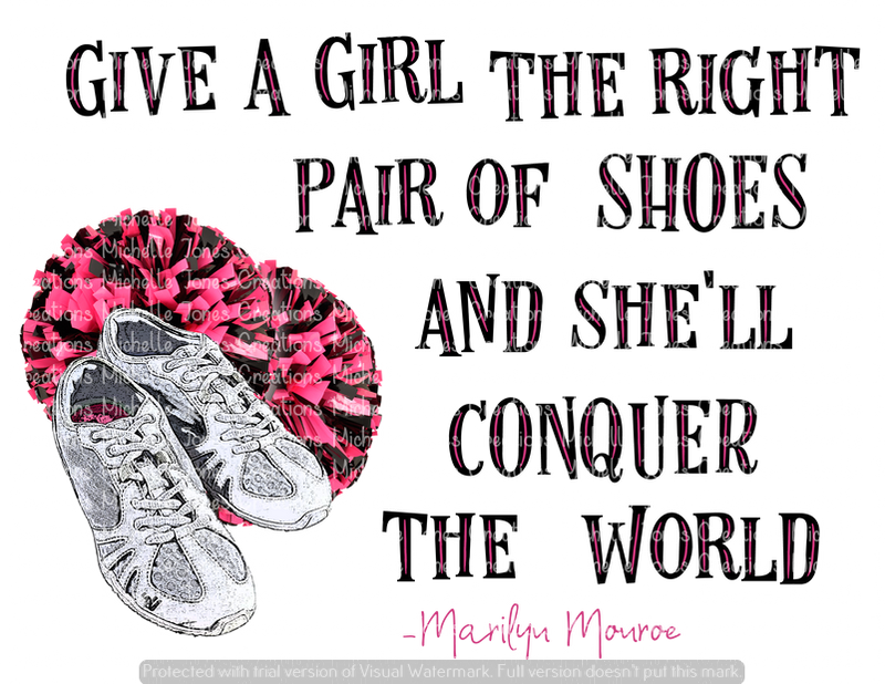 GIVE A GIRL THE RIGHT PAIR OF SHOES AND SHE WILL CONQUER THE WORLD (CHEER) (SUBLIMATION)