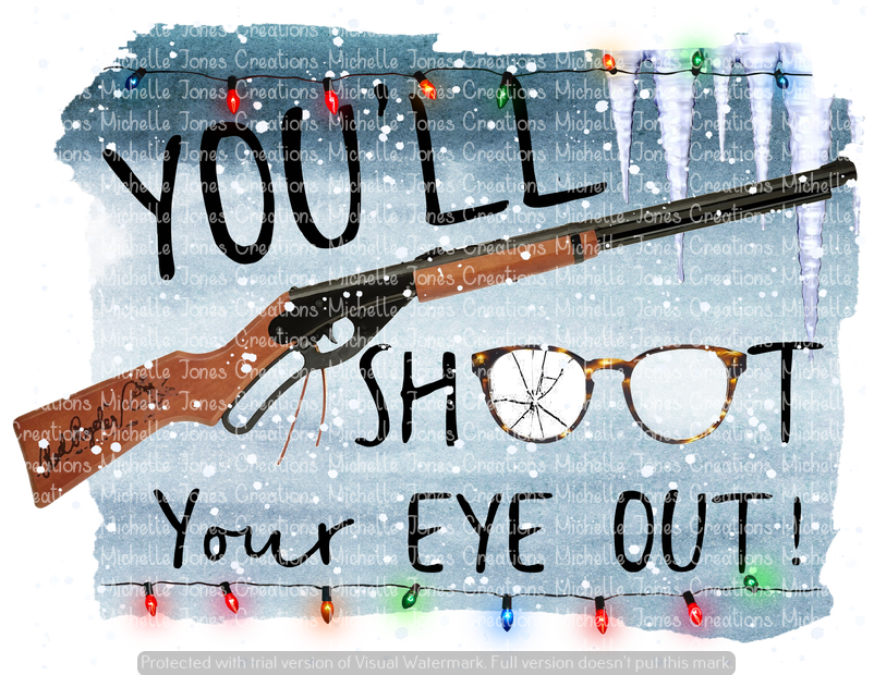 YOU'LL SHOOT YOUR EYE OUT (SUBLIMATION)