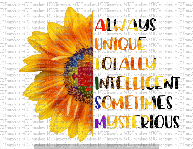 ALWAYS UNIQUE TOTALLY INTELLIGENT SOMETIMES MYSTERIOUS (AUTISM SUNFLOWER) (SUBLIMATION)