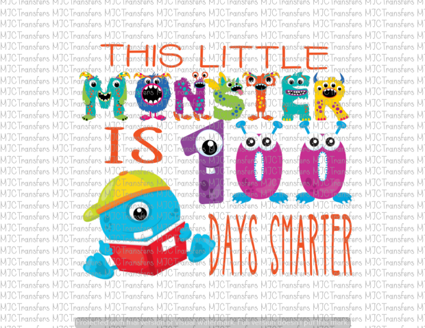 THIS LITTLE MONSTER IS 100 DAYS SMARTER (SUBLIMATION)