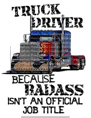 TRUCK DRIVER BECAUSE BADASS ISN'T AN OFFICIAL JOB TITLE (SUBLIMATION)