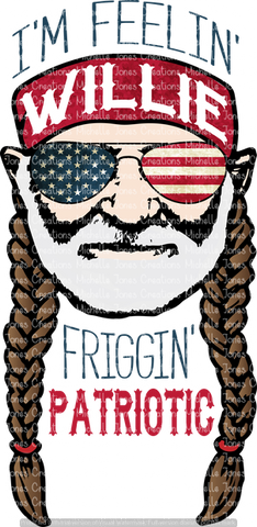 I'M FEELIN' WILLIE FRIGGIN' PATRIOTIC (SUBLIMATION)