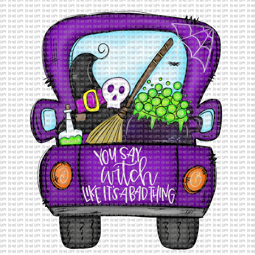 YOU SAY WITCH LIKE IT'S A BAD THING (SUBLIMATION)