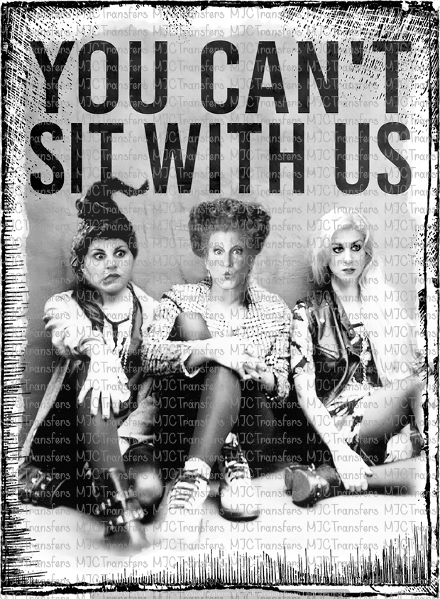YOU CAN'T SIT WITH US (HP) (SUBLIMATION)