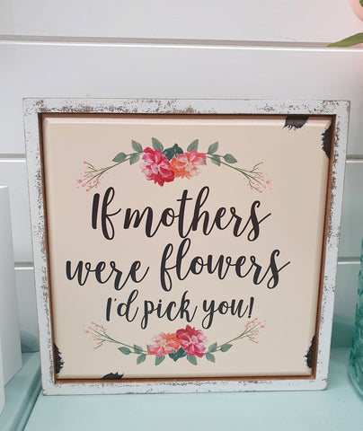 """If Mother's were Flowers"" Sign"
