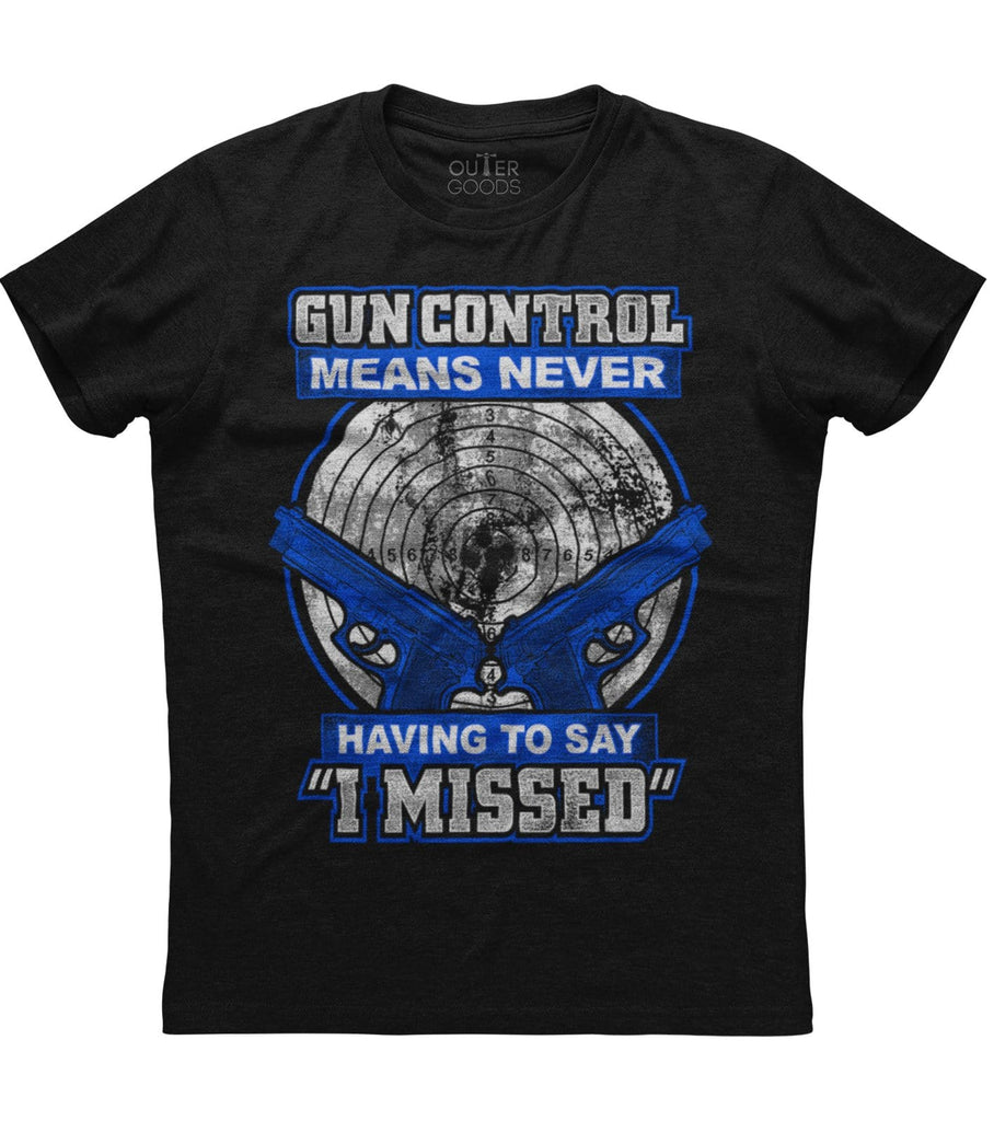 Gun Control Means Never Having To Say I Missed T-shirt (O)