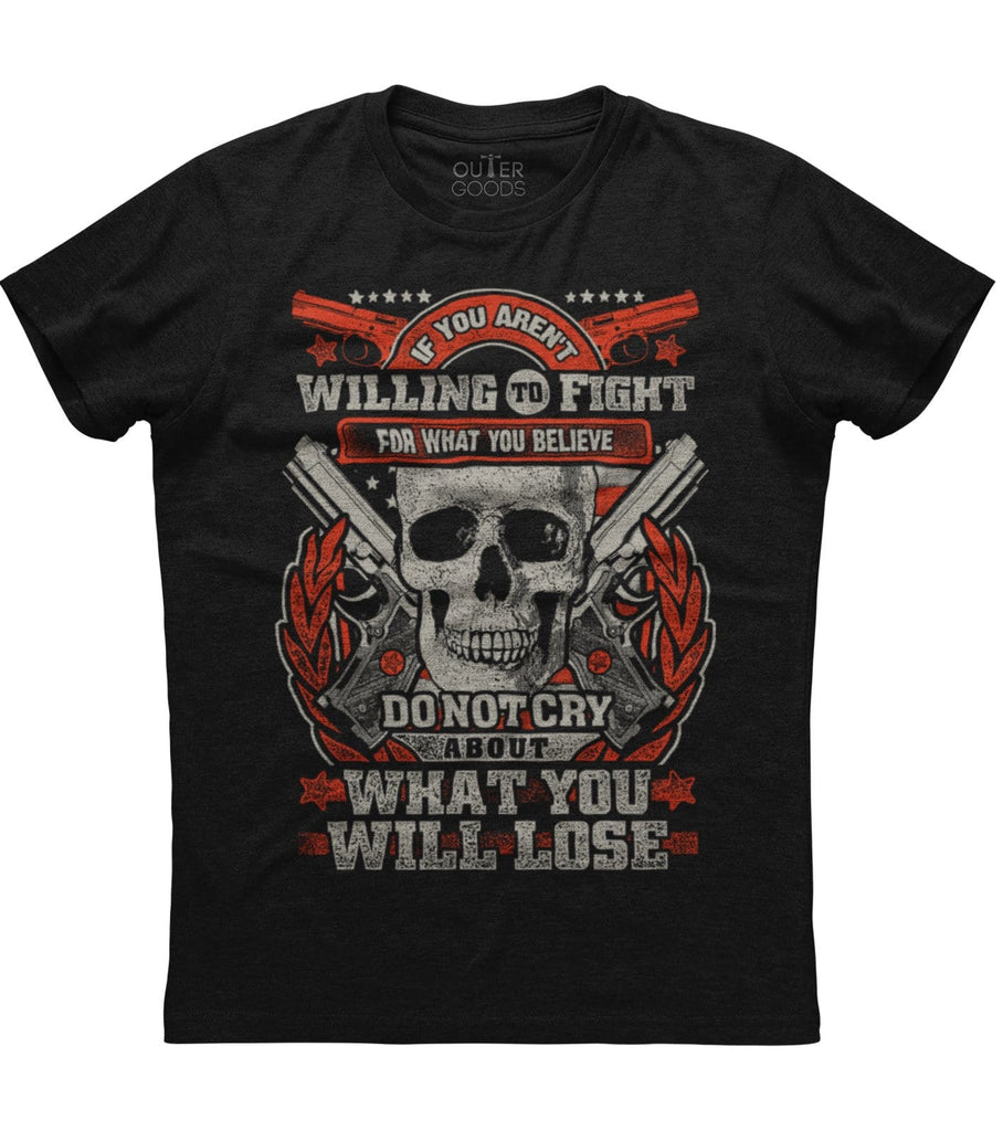 If You're Not Willing To Fight For What You Believe T-shirt (O)