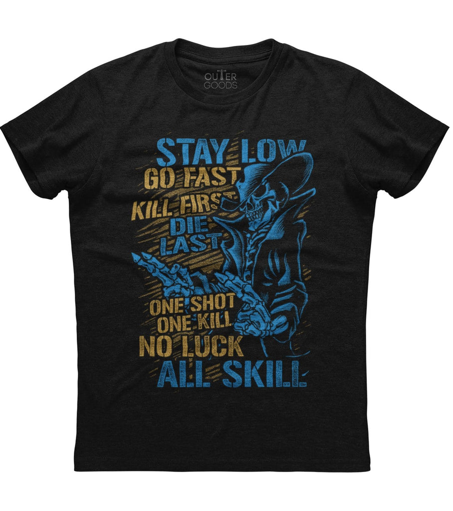 Stay Low Go Fast Kill First Die Last One Shot One Kill No Luck All Skill T-shirt