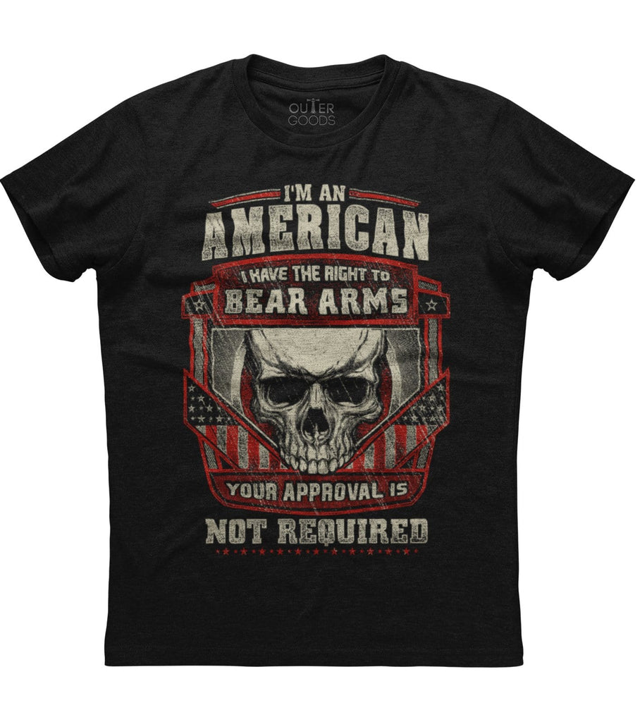 I Am An American I Have The Right To Bear Arms Your Approval Is Not Required T-shirt