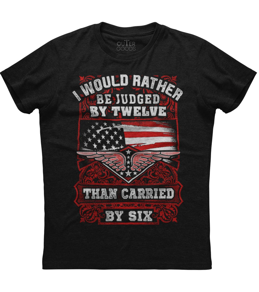 I Would Rather Judged By Twelve Than Carried By Six Amendment T-shirt (O)