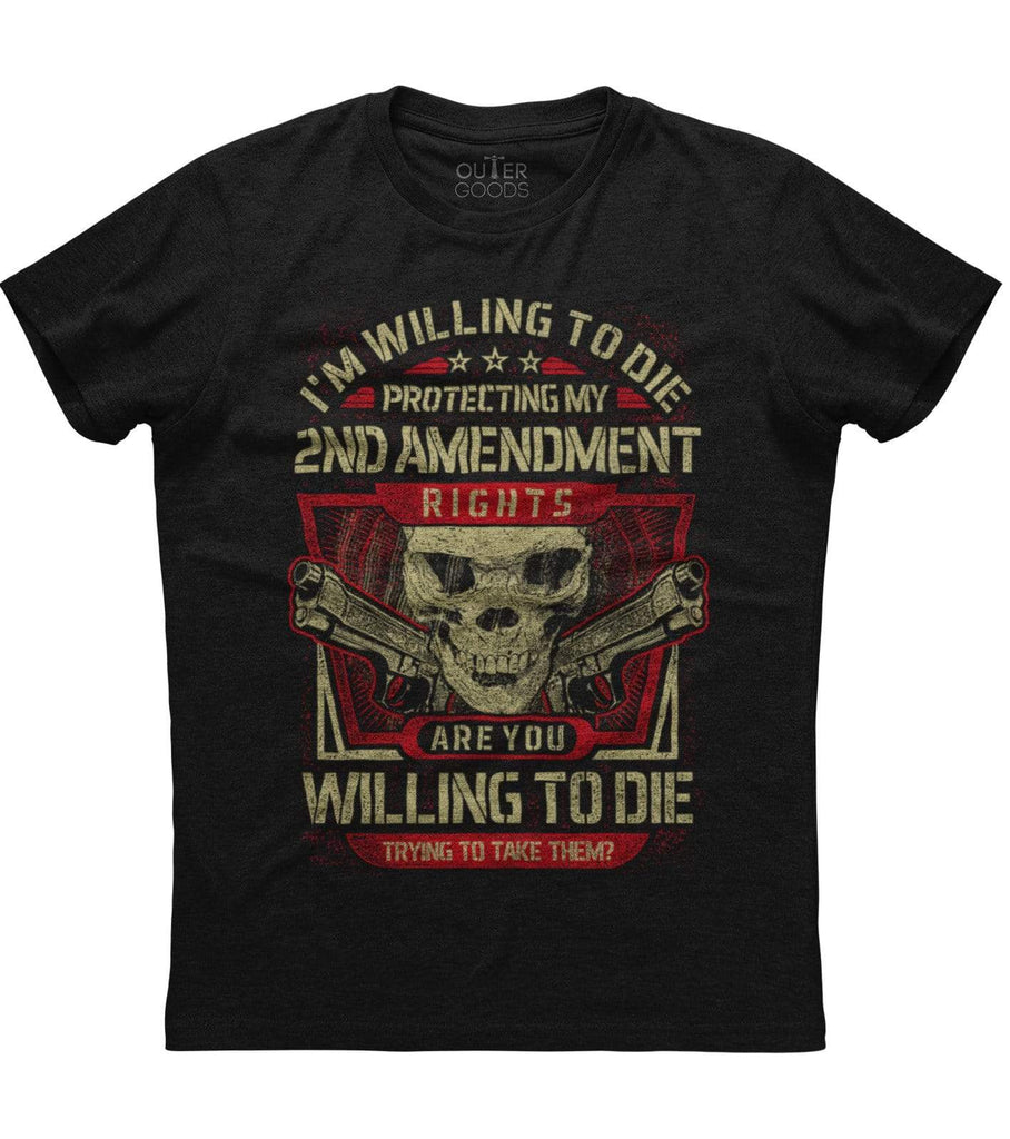 I'm Willing To Die Protecting My Second Amendment T-shirt (O)
