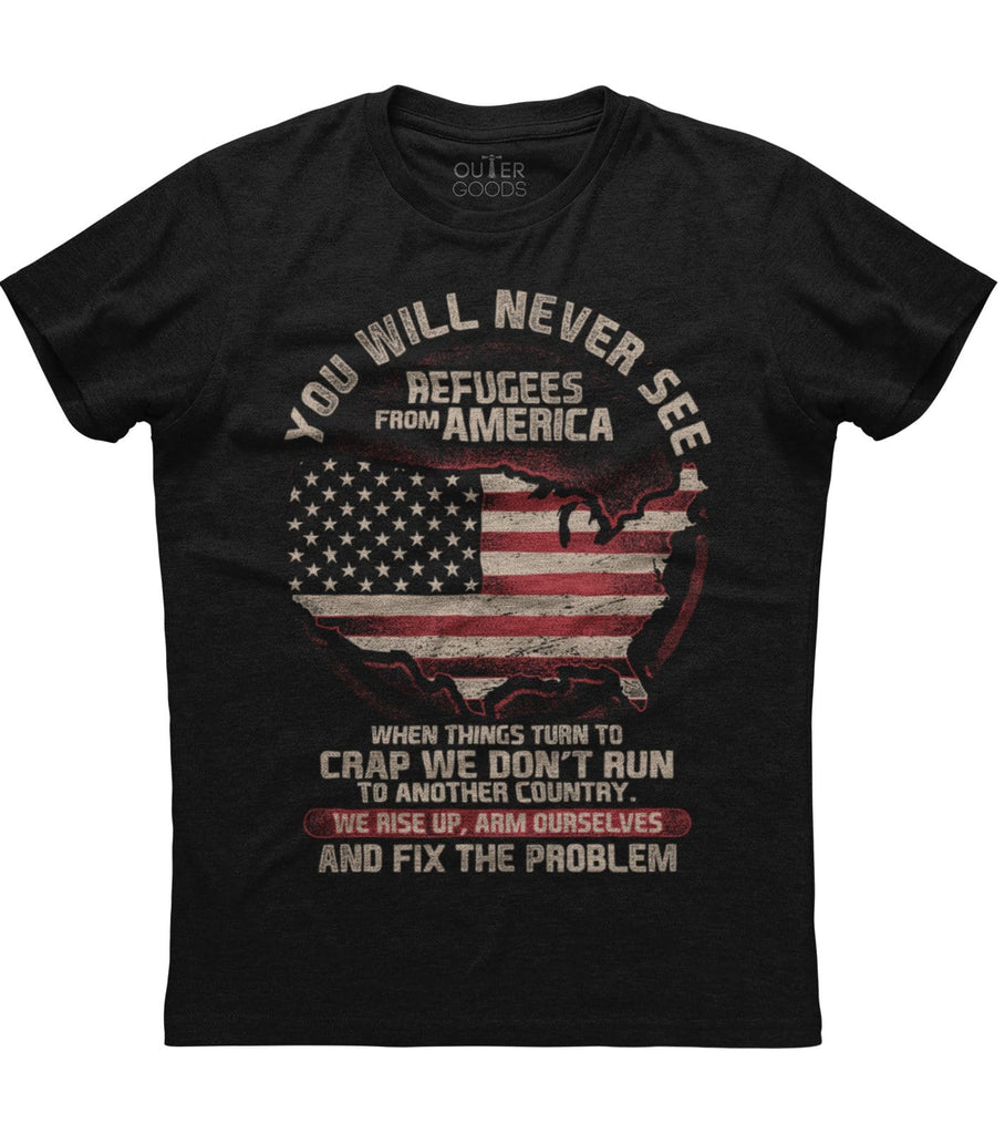 You Will Never See Refugees From America T-shirt (O)