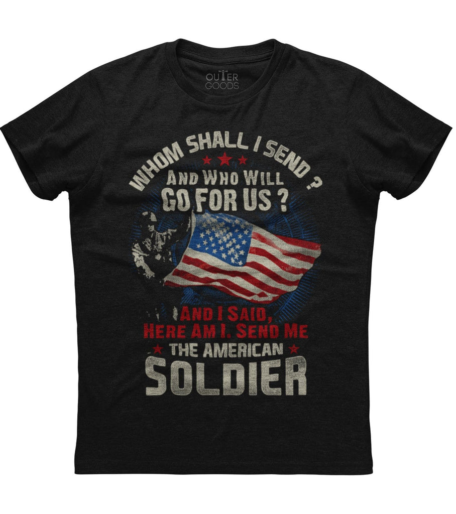 Whom Shall I Send And Who Will Go For Us The American Soldier T-shirt (O)