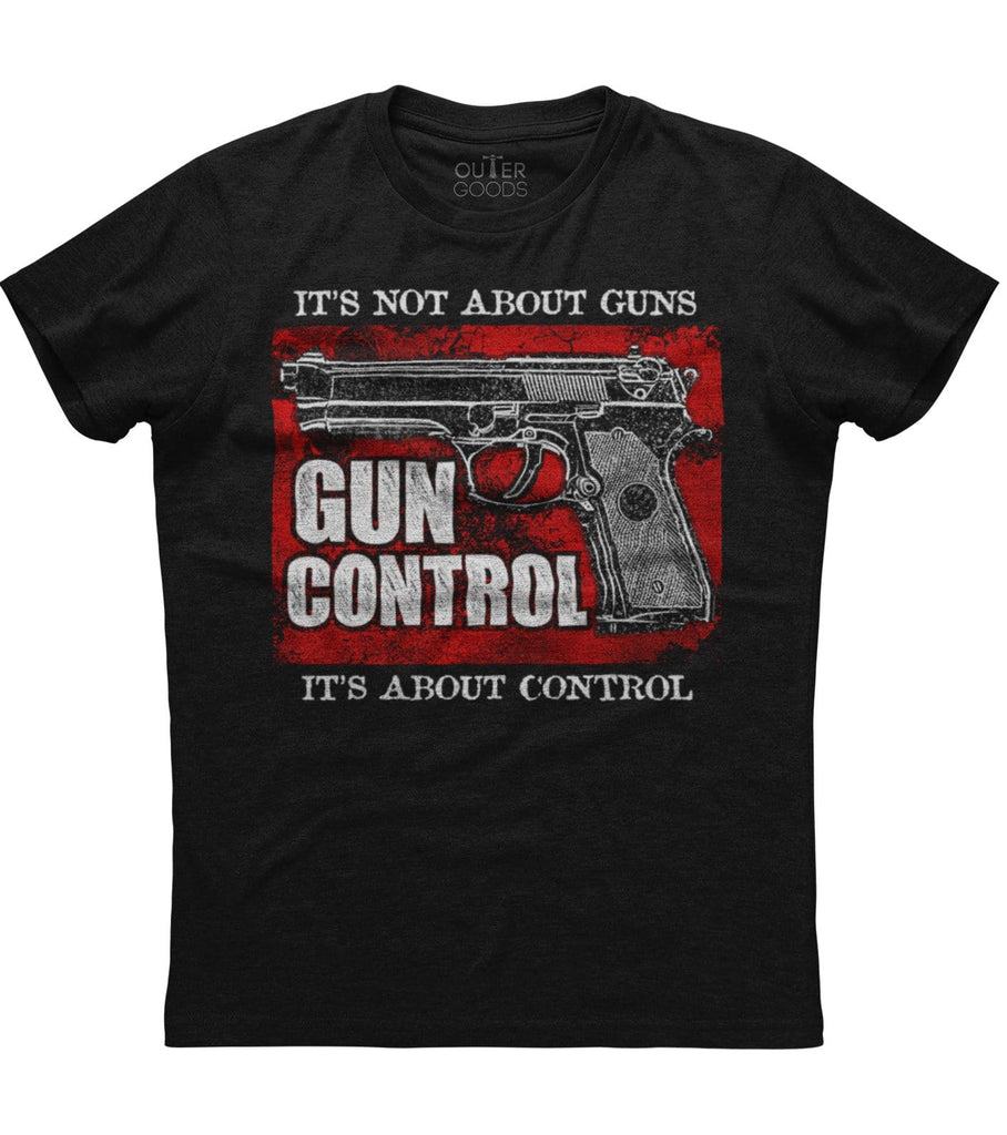 It's Not About Guns It's About Control The Gun Control T-shirt