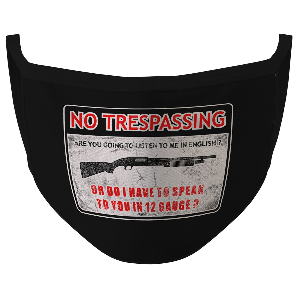 Black No Trespassing Or I Have To Speak To You In 12 Gauge Face Mask (O)