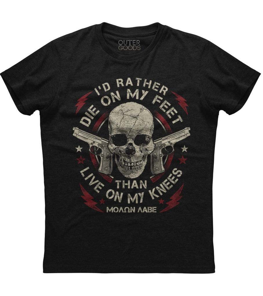 I'd Rather Die On My Feet T-Shirt (O)