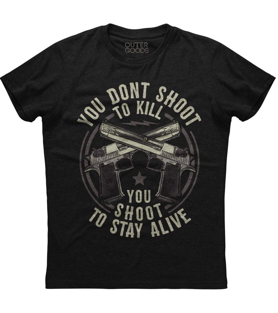 You Don't Shoot To Kill T-Shirt (O)