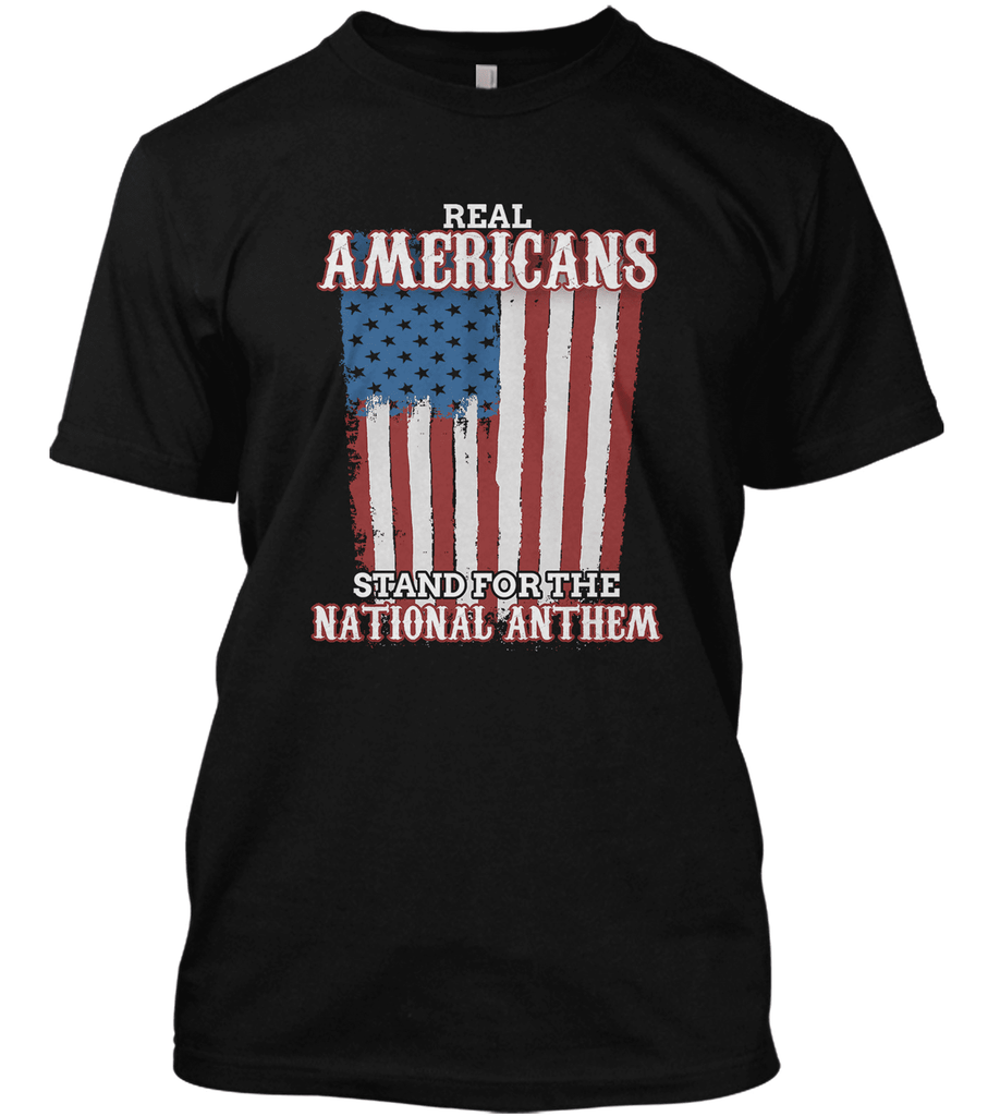 Real Americans Stand For National Anthem T-shirt