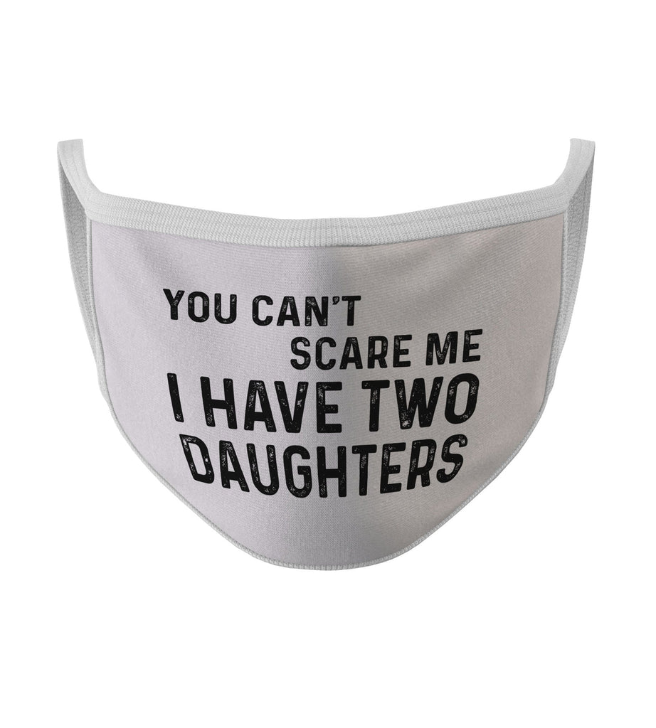 You Can't Scare Me I Have Two Daughters New White Color Washable Face Mask (FD20)