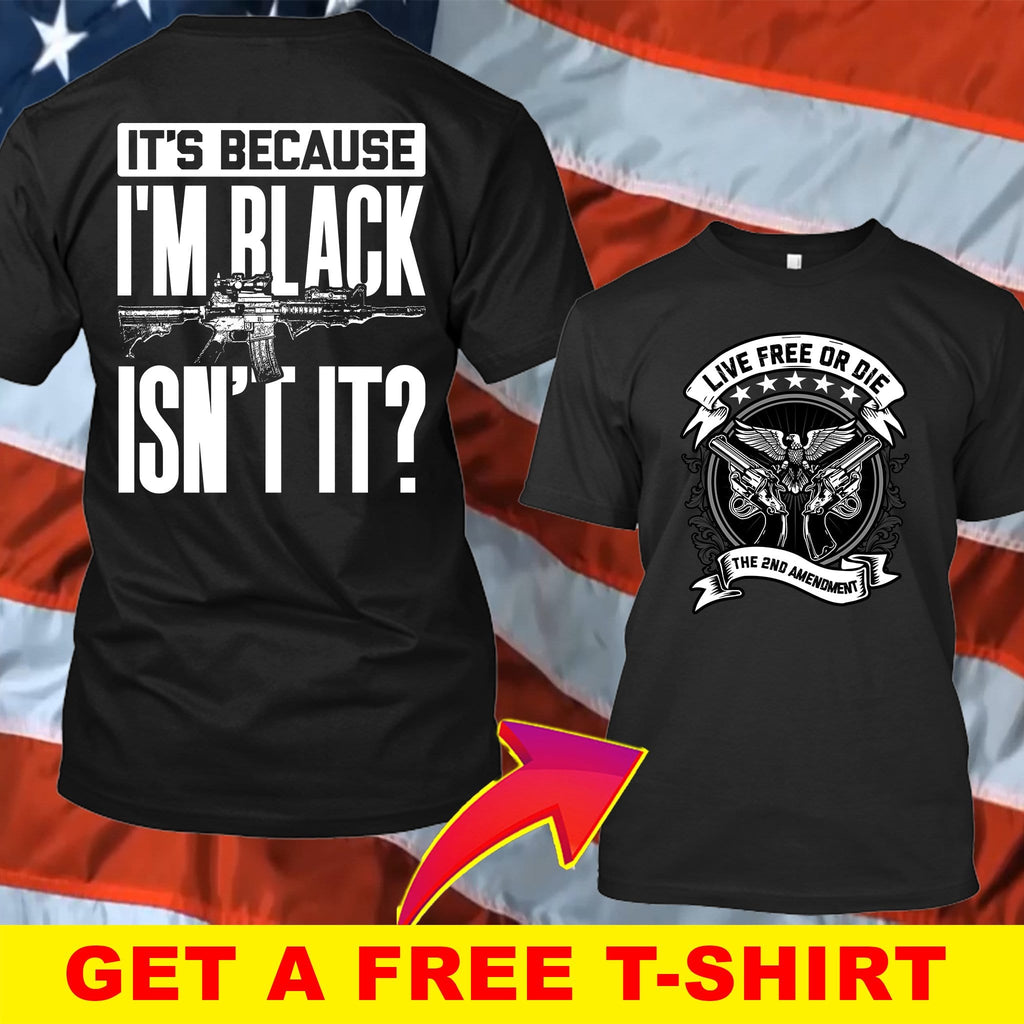 It's Because I'm Black Isn't It T-Shirt ( Free T-Shirt )
