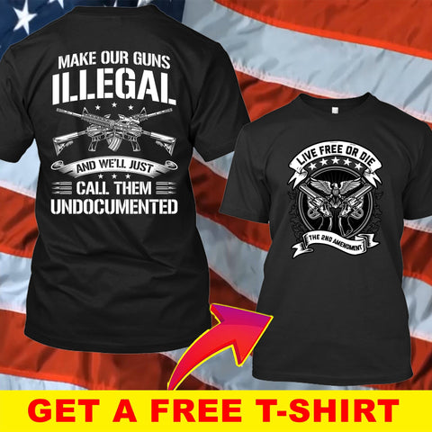 Make Our Guns Illegal Amendment T-Shirt ( Free T-Shirt )